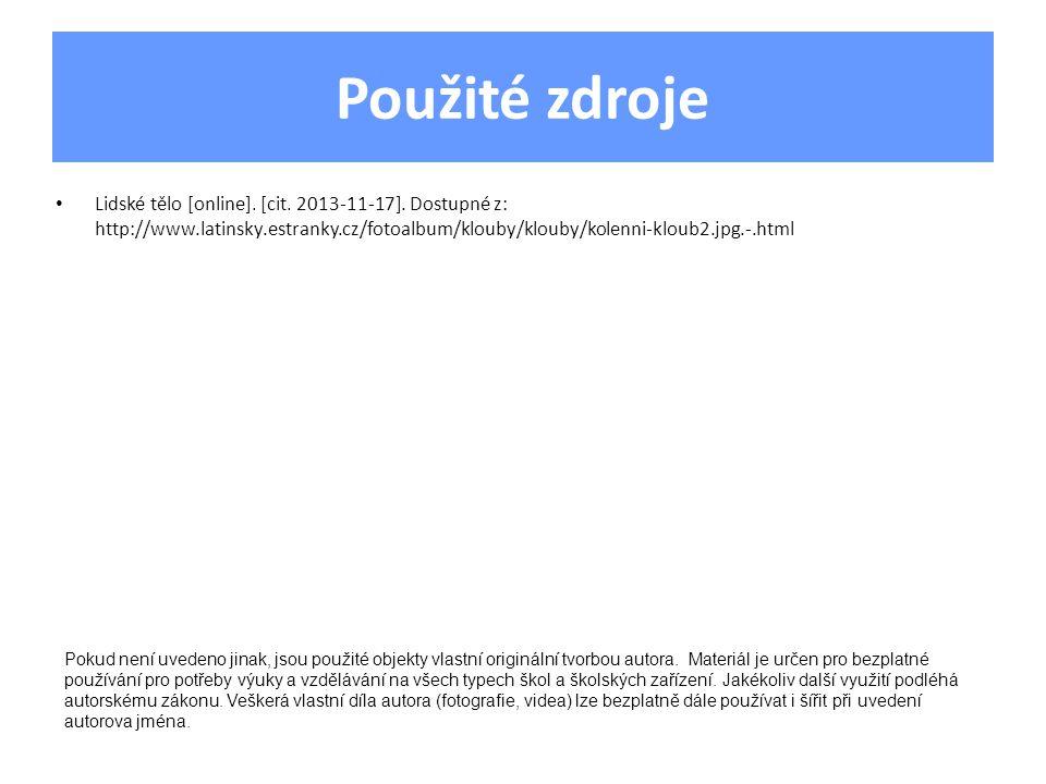 Použité zdroje Lidské tělo [online]. [cit. 2013-11-17]. Dostupné z: http://www.latinsky.estranky.cz/fotoalbum/klouby/klouby/kolenni-kloub2.jpg.-.html.